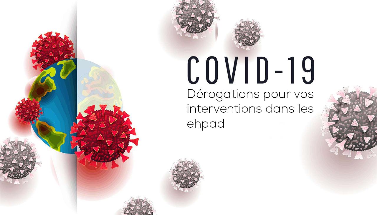 Savez-vous qu'il existe des dérogations pour vos interventions dans les ehpad, le temps de la pandémie ?